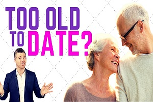 You Have Never Been Too Old to Get A Date